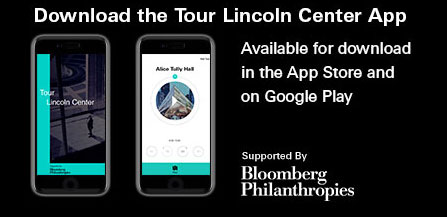 Download the Lincoln Center Tour App. Available for download in the App Store and on Google Play. Sponsored by Bloomberg Philanthropies.